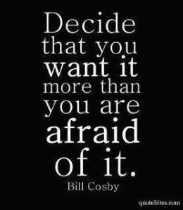 Want it more than afraid of it